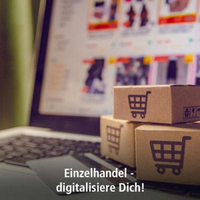 Einzelhandel – digitalisiere Dich!