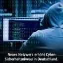 Neues Netzwerk erhöht Cyber-Sicherheitsniveau in Deutschland